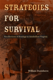 Strategies for Survival Recollections of Bondage in Antebellum Virginia