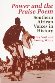 Power and the Praise Poem: Southern African Voices in History