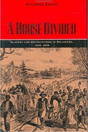 A House Divided: Slavery and Emancipation in Delaware, 1638–1865